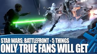 Star Wars: Battlefront gameplay - 5 Things Only True Star Wars Fans Will Appreciate