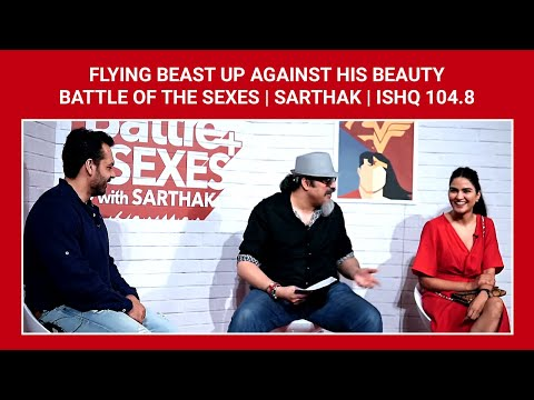 Flying Beast up against his beauty   Battle Of The Sexes   Sarthak   Ishq 104.8
