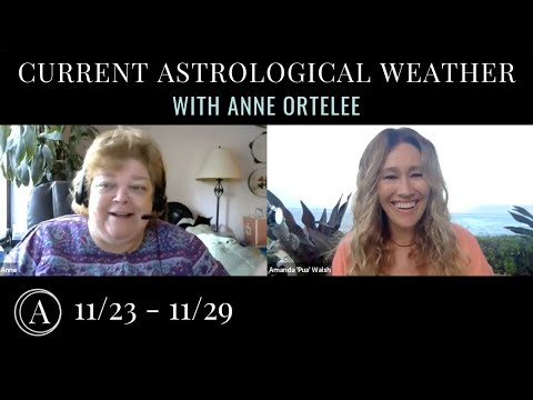 [CURRENT ASTROLOGICAL WEATHER] November 23rd - November 29th 2020 with Anne Ortelee