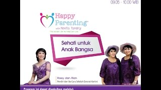 Tips Parenting Happy Parenting with Novita Tandry Episode 14 : Sehati Untuk Anak Bangsa