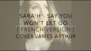 Video SARA'H - SAY YOU WON'T LET GO ( FRENCH VERSION ) COVER JAMES ARTHUR download in MP3, 3GP, MP4, WEBM, AVI, FLV Februari 2017