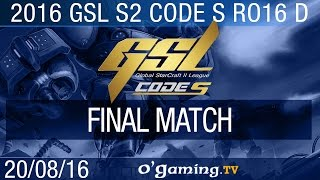 Final match - 2016 GSL S2 Code S - Groupe D Ro16