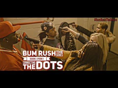 """BUM RUSH S2 - EP 1 - """"CONNECTING THE DOTS""""  (SERIES)"""
