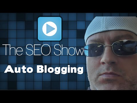 The SEO Show| Automated Blogging Is Evil Unless You Can Make Money With It.