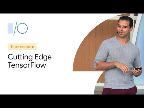 Cutting Edge TensorFlow: New Techniques (Google I/O'19)