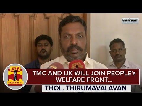 TMC-and-IJK-will-Join-Peoples-Welfare-Front--Thol-Thirumavalavan--Thanthi-TV