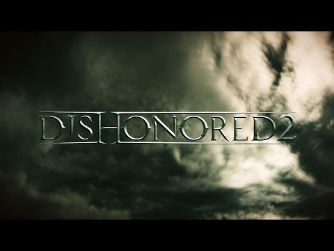 Dishonored 2 Video Game Official E3 2015 Announce