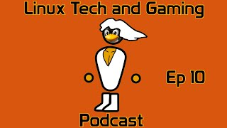 Linux Tech And Gaming Podcast - Ep 10
