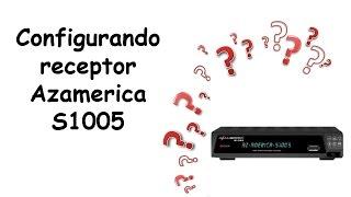 Configurando Azamerica S1005 (IKS) https://youtu.be/UofLvDvbj6k