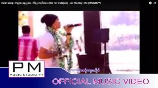 Download Lagu Karen song : ဏင္ဏင့္အု္ဟွင္ - က်ဝ့္သာခုိင္း : Nor Nor Oe Ngong - Jor Tha Klay : PM (official MV) Mp3