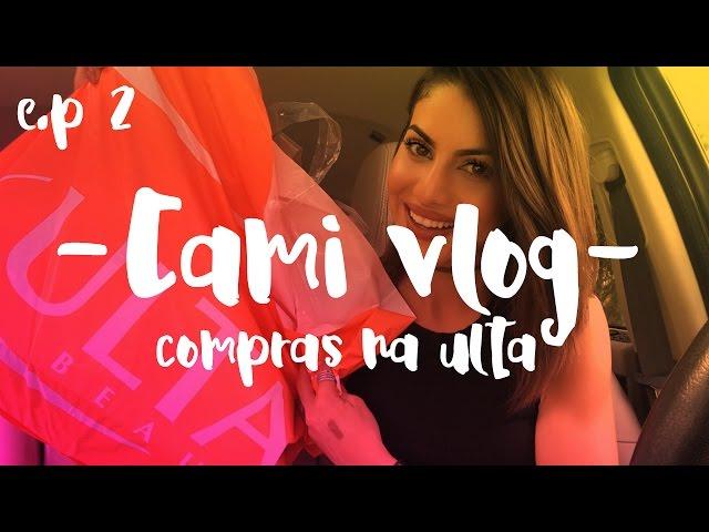 #CamiVlog: O que comprei na Ulta! - Super Vaidosa
