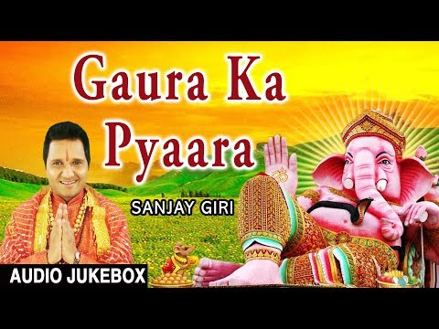 Video GAURA KA PYAARA I Ganesh Bhajans I SANJAY GIRI I Full Audio Songs Juke Box download in MP3, 3GP, MP4, WEBM, AVI, FLV January 2017