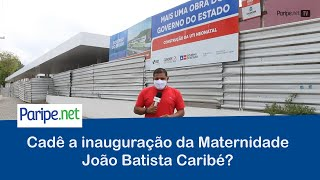 Cadê a inauguração da Maternidade João Batista Caribé?