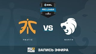 fnatic vs North - ESL Pro League S6 EU - de_mirage [yXo, Enkanis]