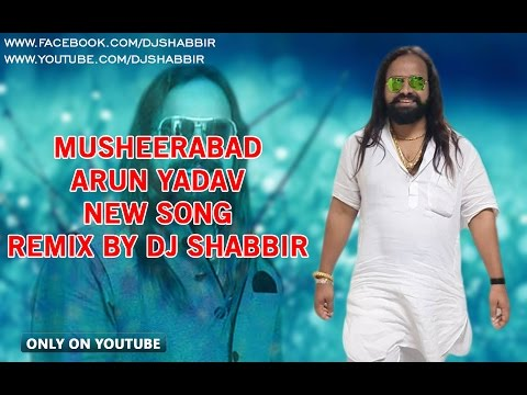 Video MUSHEERABAD ARUN YADAV NEW SONG REMIX BY DJ SHABBIR download in MP3, 3GP, MP4, WEBM, AVI, FLV January 2017