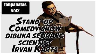 Video Stand-up Comedy Tanpabatas Vol2 Irvan Karta ilmuwan lucu gokil sob MP3, 3GP, MP4, WEBM, AVI, FLV Januari 2019