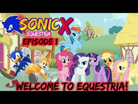 (Season 1 Episode 1) Sonic X Equestria - Welcome To Equestria!