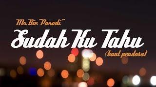 Video Mr Bie 'Parodi' - Sudah Ku Tahu [Buat Para Pendosa] MP3, 3GP, MP4, WEBM, AVI, FLV Oktober 2017