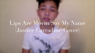 Lips Are Movin/Say My Name (Justice Carradine Cover) - YouTube