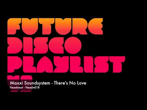 Maxxi Soundsystem - There's No Love (Needwant)