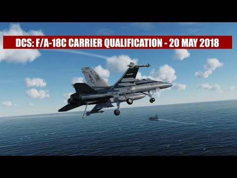 DCS: F/A-18C Hornet Carrier Qualification (CQ) – 20 May 2018 (видео)
