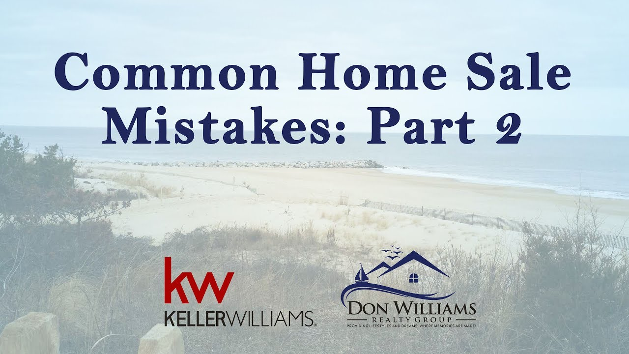 Common Mistakes That Will Ruin Your Home Sale: Part 2