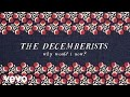 Download Lagu The Decemberists - Why Would I Now? (Audio) Mp3 Free