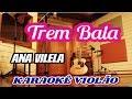 Ana Vilela -  Trem Bala (KARAOKÊ VIOLÃO)