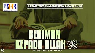 Download Video Amalan yang Mendatangkan Rahmat Allah - Beriman kepada Allah SWT MP3 3GP MP4