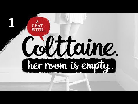 (chats) - COLTTAINE - Her Room Is Empty - ( Pt 1 )