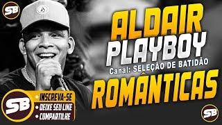 ALDAIR PLAYBOY - ROMÂNTICAS 2018 - AGOSTO [ MÚSICAS NOVAS ] AS MELHORES