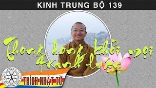 Kinh Trung Bộ 139 (Kinh Vô Tránh Phân Biệt) - Thong dong khỏi mọi tranh luận (09/08/2009)