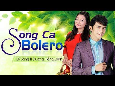 Lê Sang ft. Dương Hồng Loan | Cặp Đôi Song Ca Bolero Trữ Tình Ăn Ý Nhất Việt Nam - Thời lượng: 49:08.