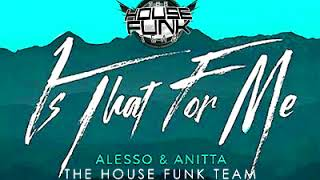 Alesso & Anitta - Is That For Me (The House Funk Team Classic Reggaeton Remix)