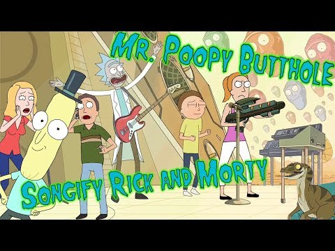 MR. POOPYBUTTHOLE - Songify Rick & Morty