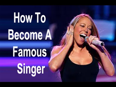How To Become A Famous Singer - How To Be A Singer
