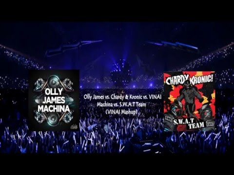 Olly James vs Chardy & Kronic vs VINAI -Machina vs S.W.A.T Team (VINAI Mashup)