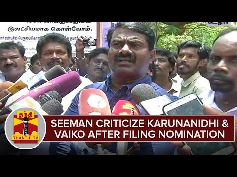 Seeman-Criticize-Karunanidhi-Vaiko-After-Filing-Nomination-in-Cuddalore