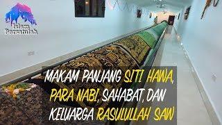 Video Makam Panjang Siti Hawa, Para Nabi, Sahabat, dan Keluarga Rasulullah SAW MP3, 3GP, MP4, WEBM, AVI, FLV Maret 2019