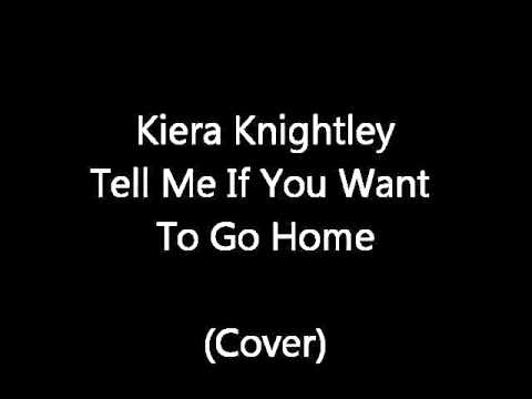 Keira Knightley - If You Want To Go Home (Cover)