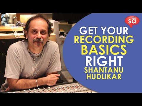 Get your recording basics right, Shantanu Hudlikar