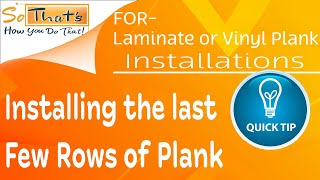 How to install the last few rows - installing laminate and vinyl plank