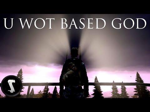 U WOT BASED GOD (DayZ Standalone)