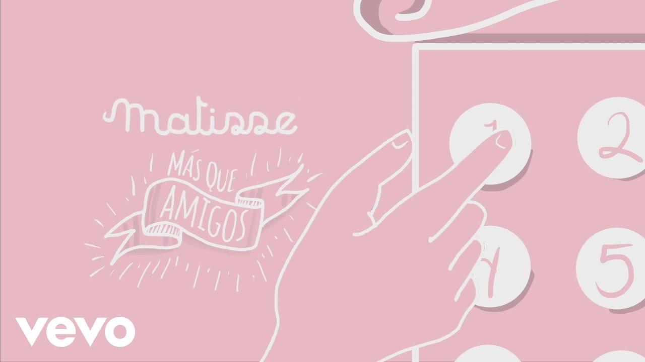 Matisse – Más Que Amigos