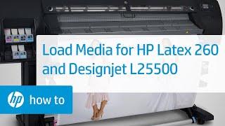 Loading Media On The HP Latex 260 (Designjet L26500) And Designjet L25500 Printers