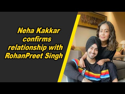 Neha Kakkar confirms relationship with RohanPreet Singh