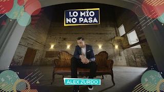 Alex Zurdo  Lo Mio No Pasa  Video Oficial
