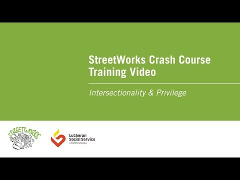 StreetWorks Crash Course Training Video: Intersectionality & Privilege