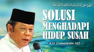 Video Solusi Menghadapi Hidup Susah - KH Zainuddin MZ MP3, 3GP, MP4, WEBM, AVI, FLV Oktober 2018