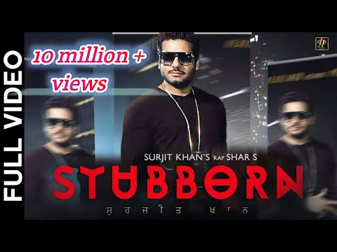 Video STUBBORN (Full Video) | Surjit Khan Feat Shar S | Ravi RBS | New Punjabi Song 2017 download in MP3, 3GP, MP4, WEBM, AVI, FLV January 2017